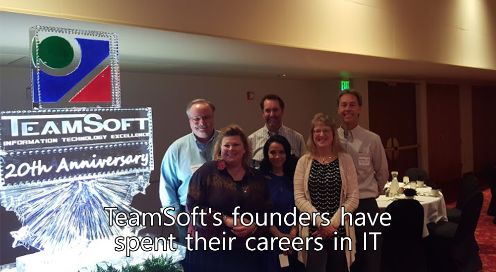 TeamSofts founders have spent their careers in IT